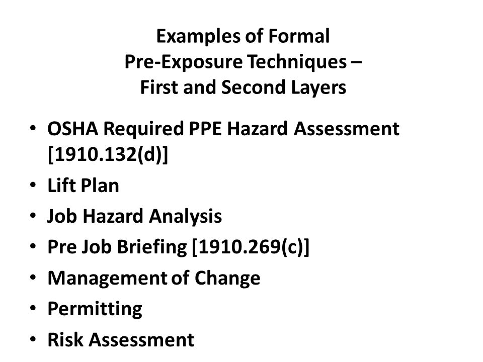 Examples of Formal Pre-Exposure Techniques – First and Second Layers OSHA Required PPE Hazard Assessment [1910.132(d)] Lift Plan Job Hazard Analysis P