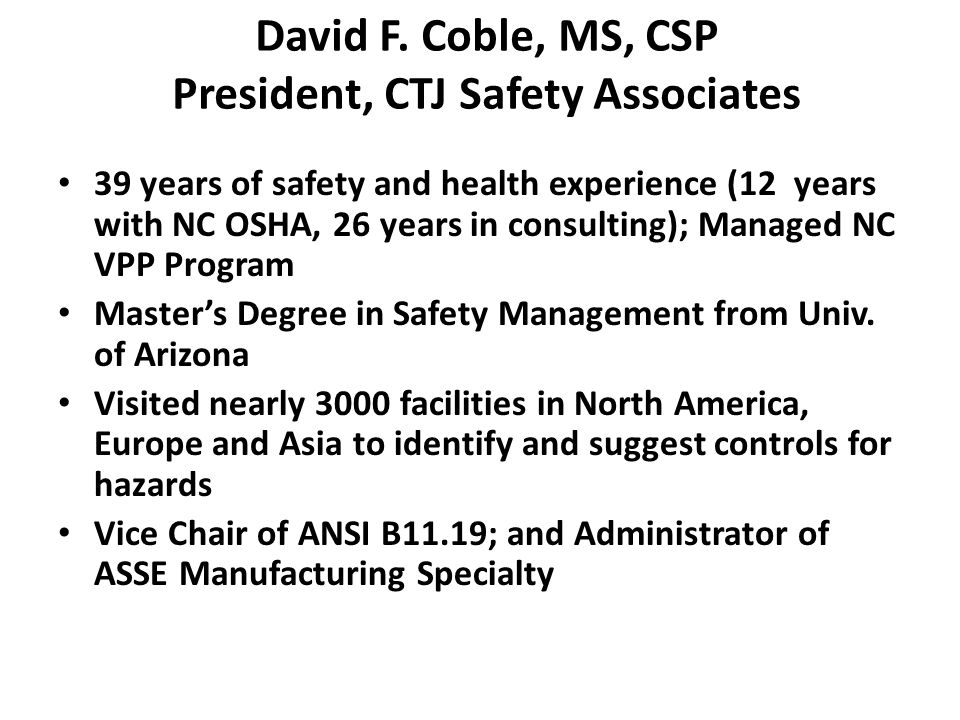 David F. Coble, MS, CSP President, CTJ Safety Associates 39 years of safety and health experience (12 years with NC OSHA, 26 years in consulting); Man