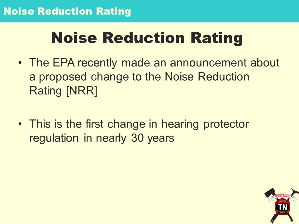 Noise Reduction Rating The EPA recently made an announcement about a proposed change to the Noise Reduction Rating [NRR] This is the first change in hearing protector regulation in nearly 30 years