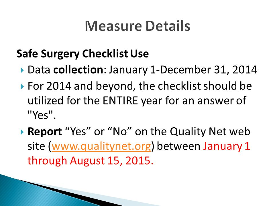 Safe Surgery Checklist Use  Data collection: January 1-December 31, 2014  For 2014 and beyond, the checklist should be utilized for the ENTIRE year for an answer of Yes .