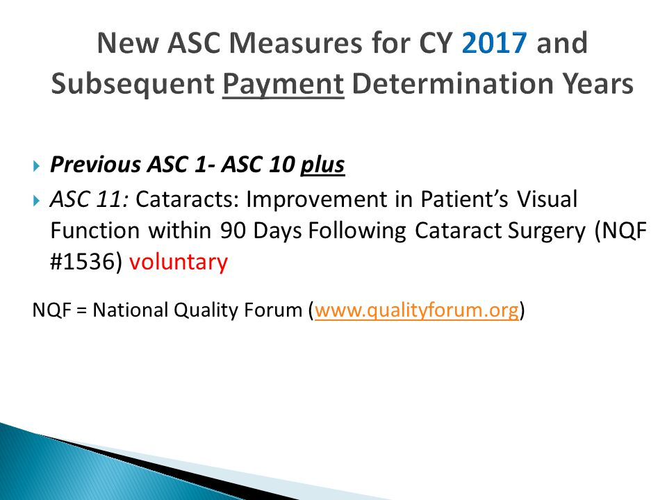  Previous ASC 1- ASC 10 plus  ASC 11: Cataracts: Improvement in Patient's Visual Function within 90 Days Following Cataract Surgery (NQF #1536) voluntary NQF = National Quality Forum (www.qualityforum.org)www.qualityforum.org