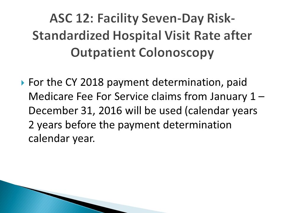  For the CY 2018 payment determination, paid Medicare Fee For Service claims from January 1 – December 31, 2016 will be used (calendar years 2 years before the payment determination calendar year.