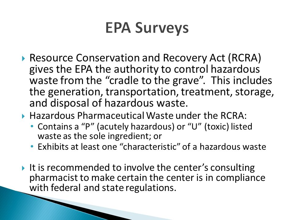 Resource Conservation and Recovery Act (RCRA) gives the EPA the authority to control hazardous waste from the cradle to the grave .
