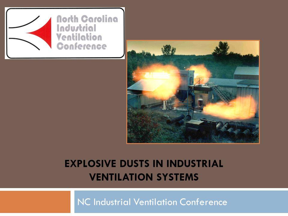 EXPLOSIVE DUSTS IN INDUSTRIAL VENTILATION SYSTEMS NC Industrial Ventilation Conference