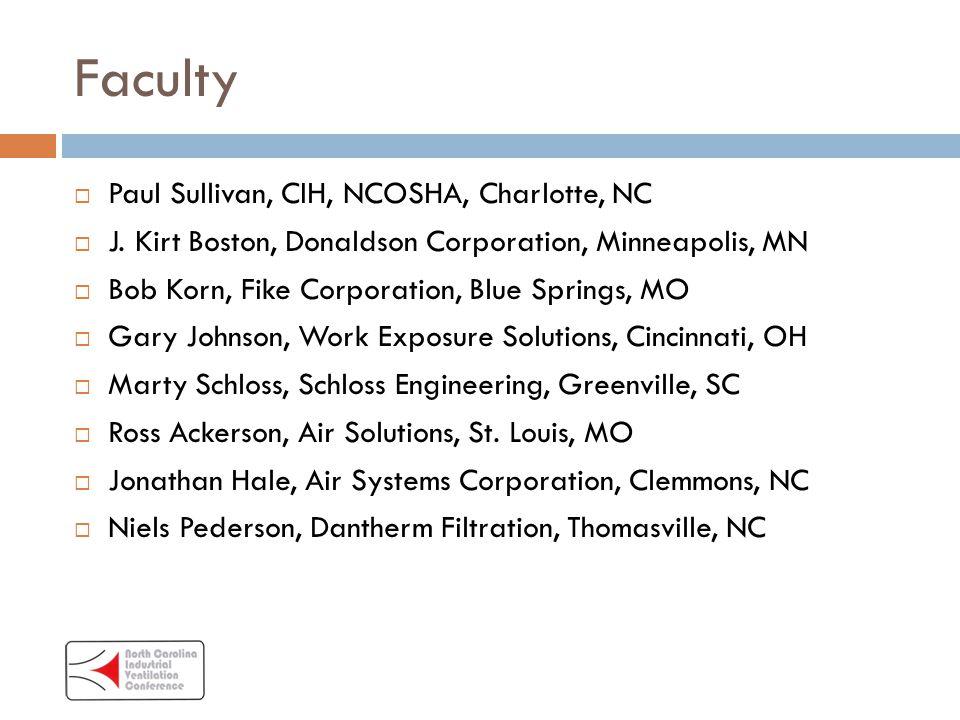Faculty  Paul Sullivan, CIH, NCOSHA, Charlotte, NC  J.
