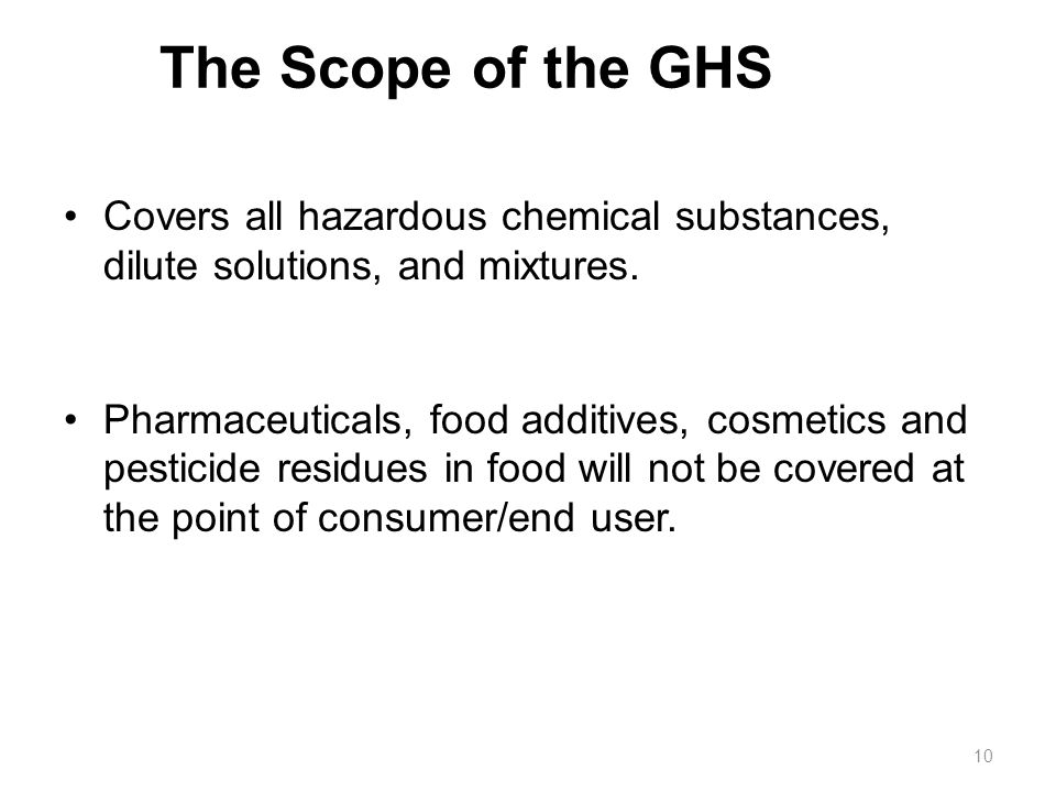 The Scope of the GHS Covers all hazardous chemical substances, dilute solutions, and mixtures.