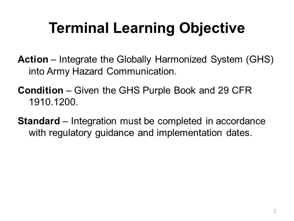 Terminal Learning Objective Action – Integrate the Globally Harmonized System (GHS) into Army Hazard Communication.