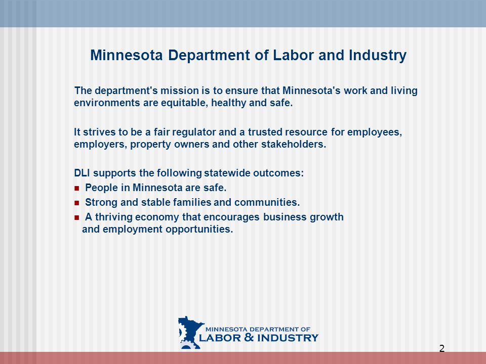 Minnesota Department of Labor and Industry The department s mission is to ensure that Minnesota s work and living environments are equitable, healthy and safe.
