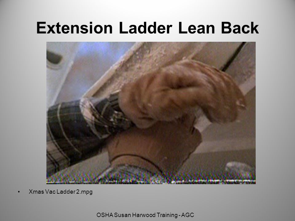 OSHA Susan Harwood Training - AGC Extension Ladder Lean Back Xmas Vac Ladder 2.mpg