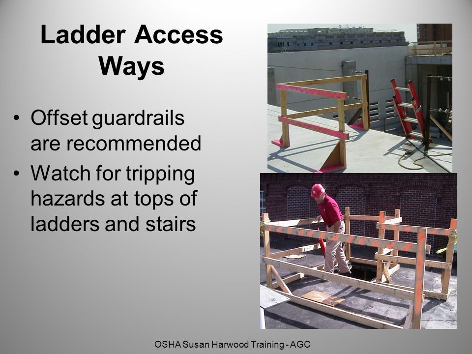 OSHA Susan Harwood Training - AGC Ladder Access Ways Offset guardrails are recommended Watch for tripping hazards at tops of ladders and stairs