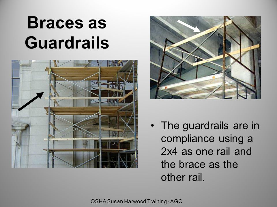 OSHA Susan Harwood Training - AGC Braces as Guardrails The guardrails are in compliance using a 2x4 as one rail and the brace as the other rail.