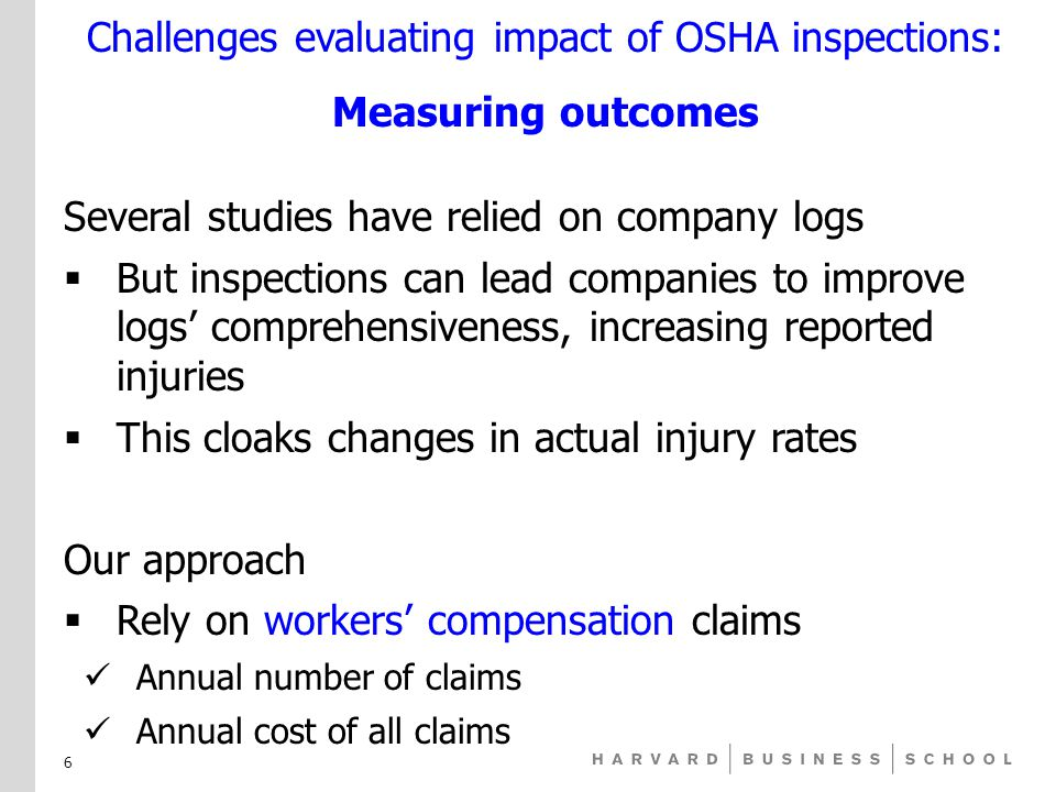 Several studies have relied on company logs  But inspections can lead companies to improve logs' comprehensiveness, increasing reported injuries  This cloaks changes in actual injury rates Our approach  Rely on workers' compensation claims Annual number of claims Annual cost of all claims Challenges evaluating impact of OSHA inspections: Measuring outcomes 6