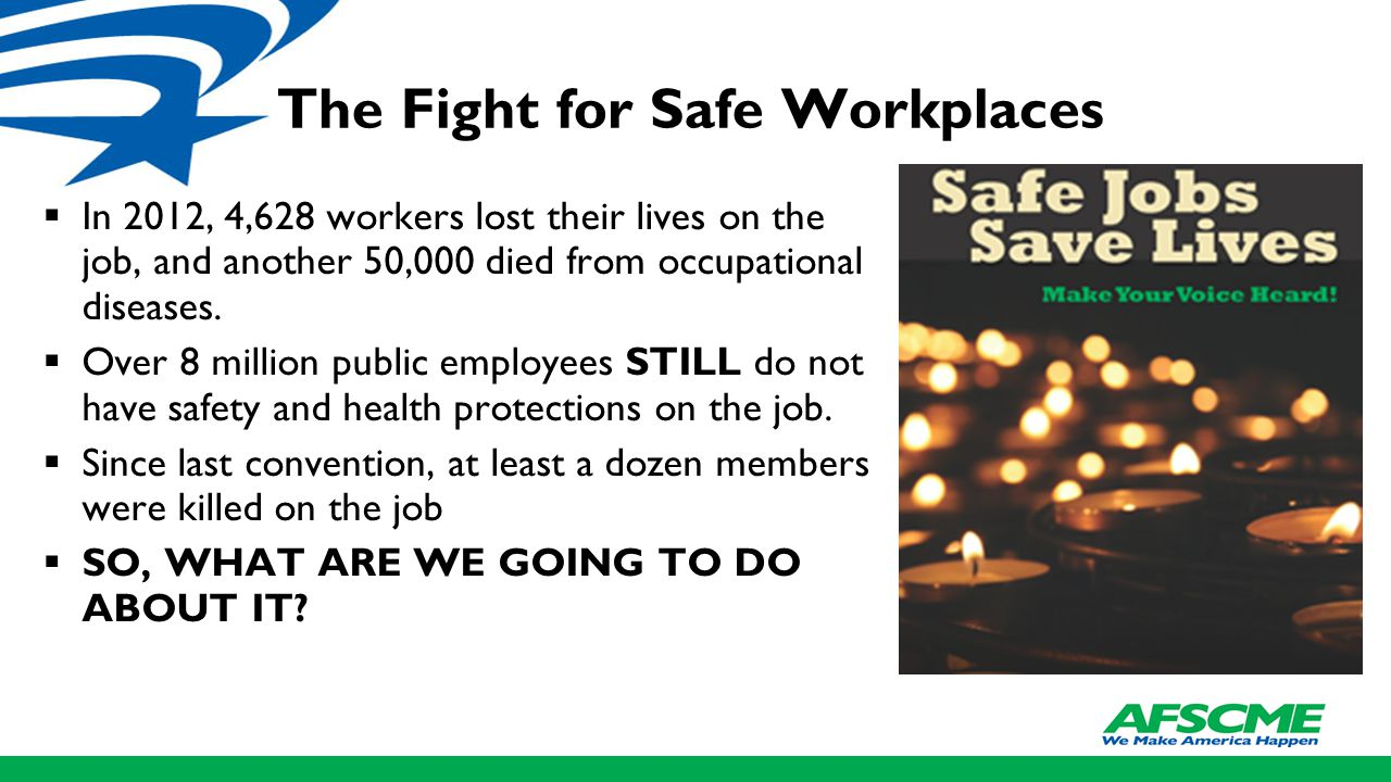 The Fight for Safe Workplaces  In 2012, 4,628 workers lost their lives on the job, and another 50,000 died from occupational diseases.