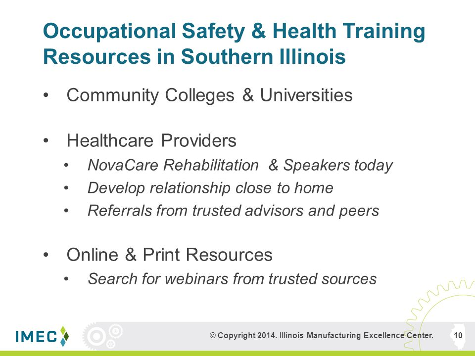Occupational Safety & Health Training Resources in Southern Illinois Community Colleges & Universities Healthcare Providers NovaCare Rehabilitation & Speakers today Develop relationship close to home Referrals from trusted advisors and peers Online & Print Resources Search for webinars from trusted sources © Copyright 2014.