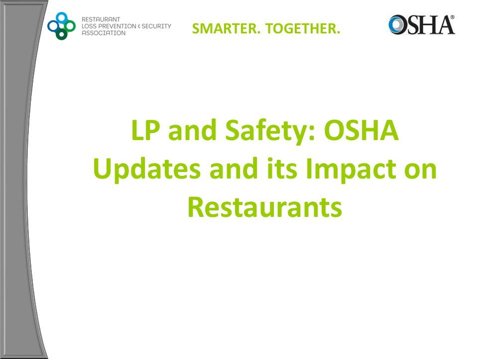 SMARTER. TOGETHER. LP and Safety: OSHA Updates and its Impact on Restaurants