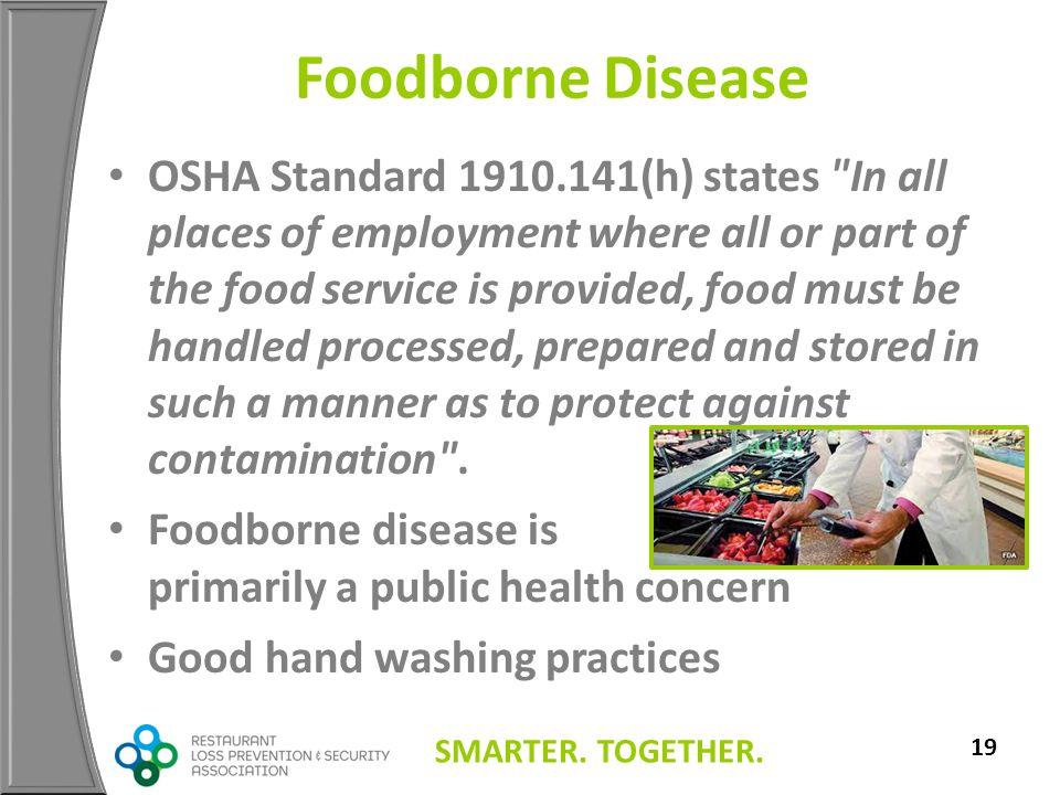 SMARTER. TOGETHER. 19 Foodborne Disease OSHA Standard 1910.141(h) states