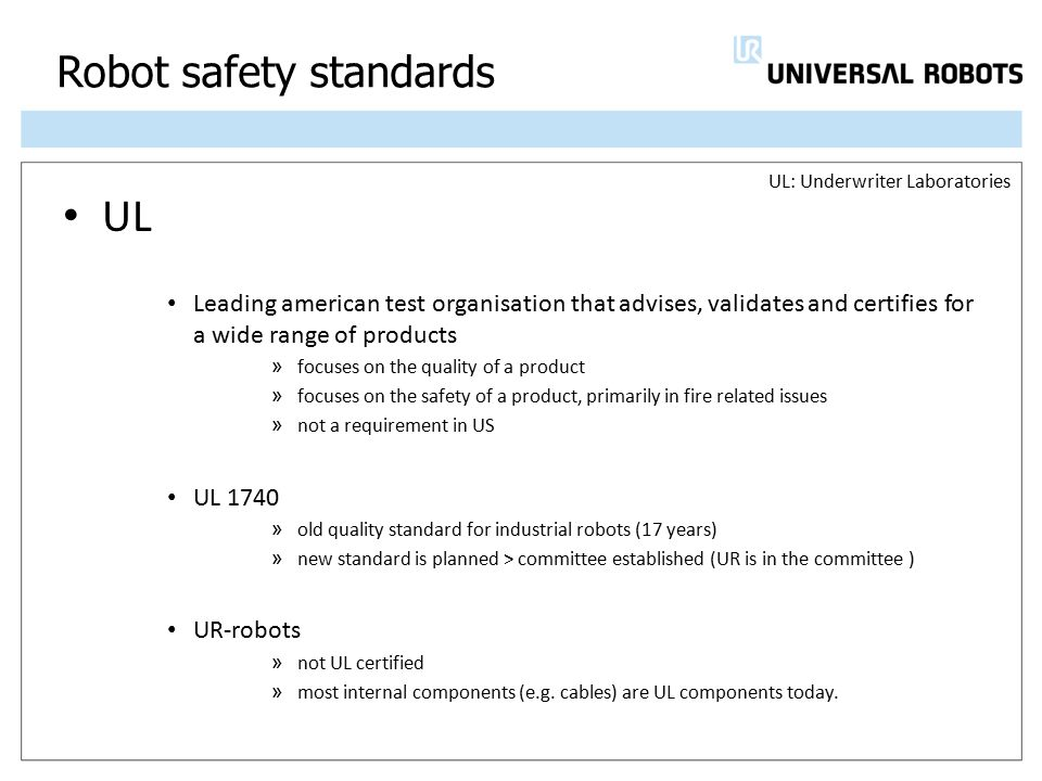 Robot safety standards UL Leading american test organisation that advises, validates and certifies for a wide range of products » focuses on the quali