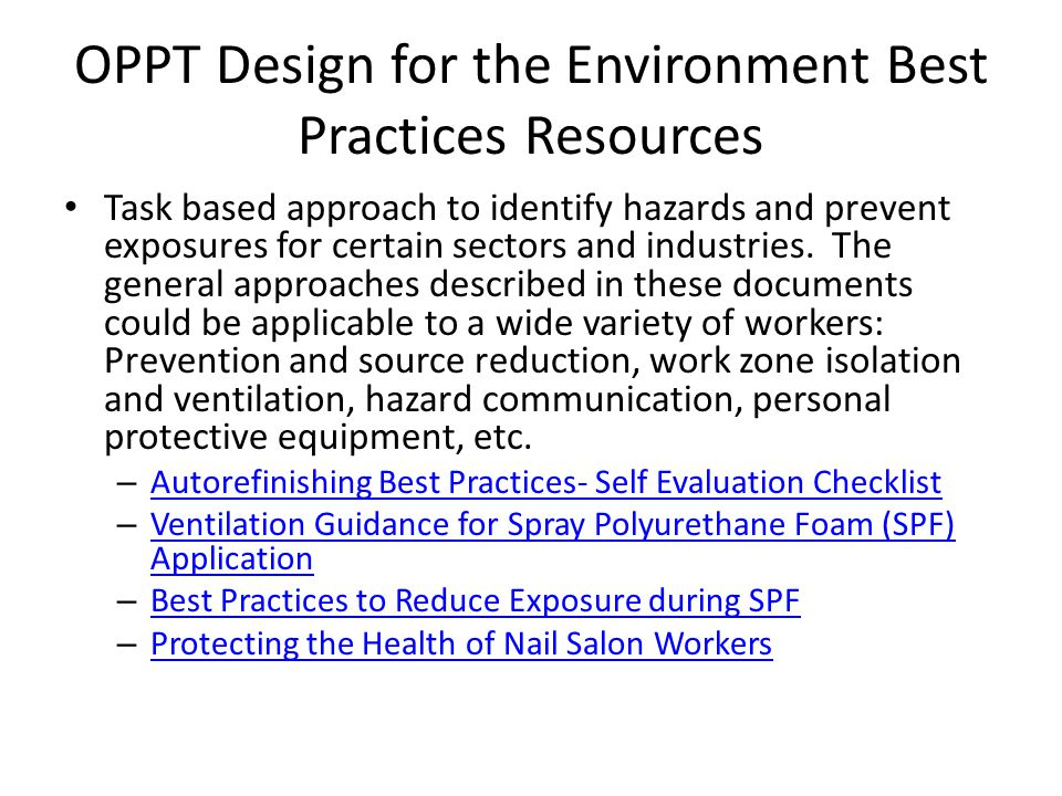OPPT Design for the Environment Best Practices Resources Task based approach to identify hazards and prevent exposures for certain sectors and industries.