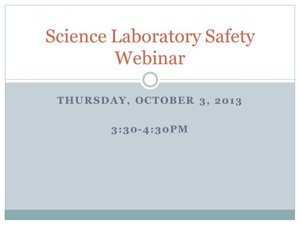THURSDAY, OCTOBER 3, 2013 3:30-4:30PM Science Laboratory Safety Webinar
