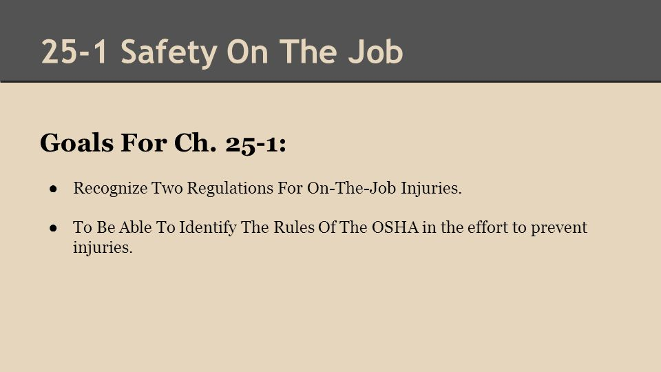 25-1 Safety On The Job Goals For Ch. 25-1: ● Recognize Two Regulations For On-The-Job Injuries.