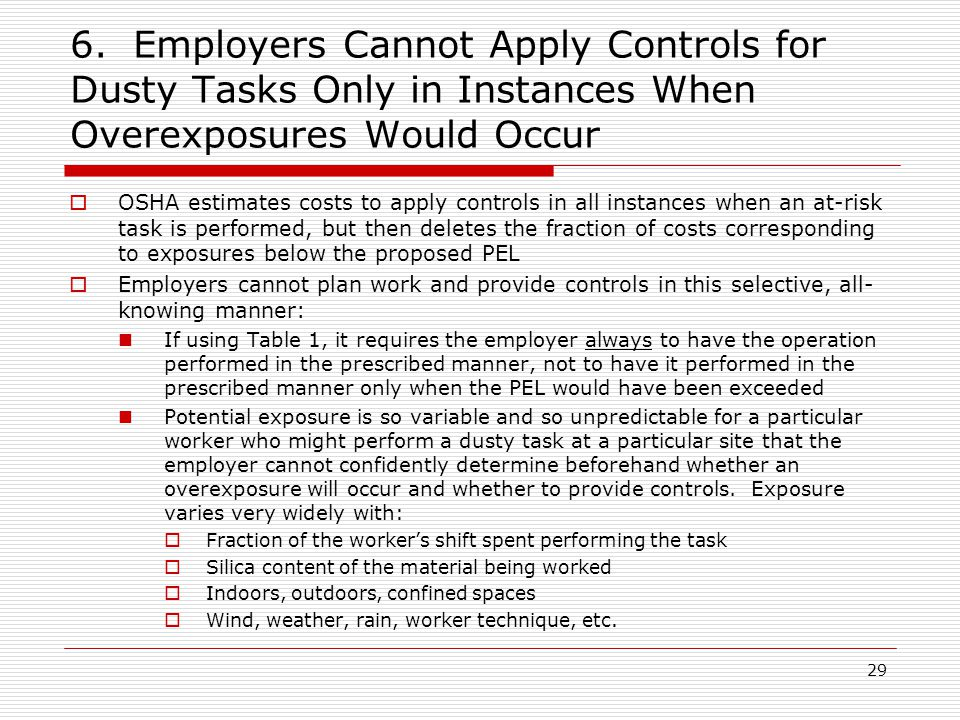 6. Employers Cannot Apply Controls for Dusty Tasks Only in Instances When Overexposures Would Occur  OSHA estimates costs to apply controls in all in