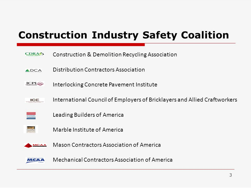 Construction Industry Safety Coalition Construction & Demolition Recycling Association Distribution Contractors Association Interlocking Concrete Pavement Institute International Council of Employers of Bricklayers and Allied Craftworkers Leading Builders of America Marble Institute of America Mason Contractors Association of America Mechanical Contractors Association of America 3
