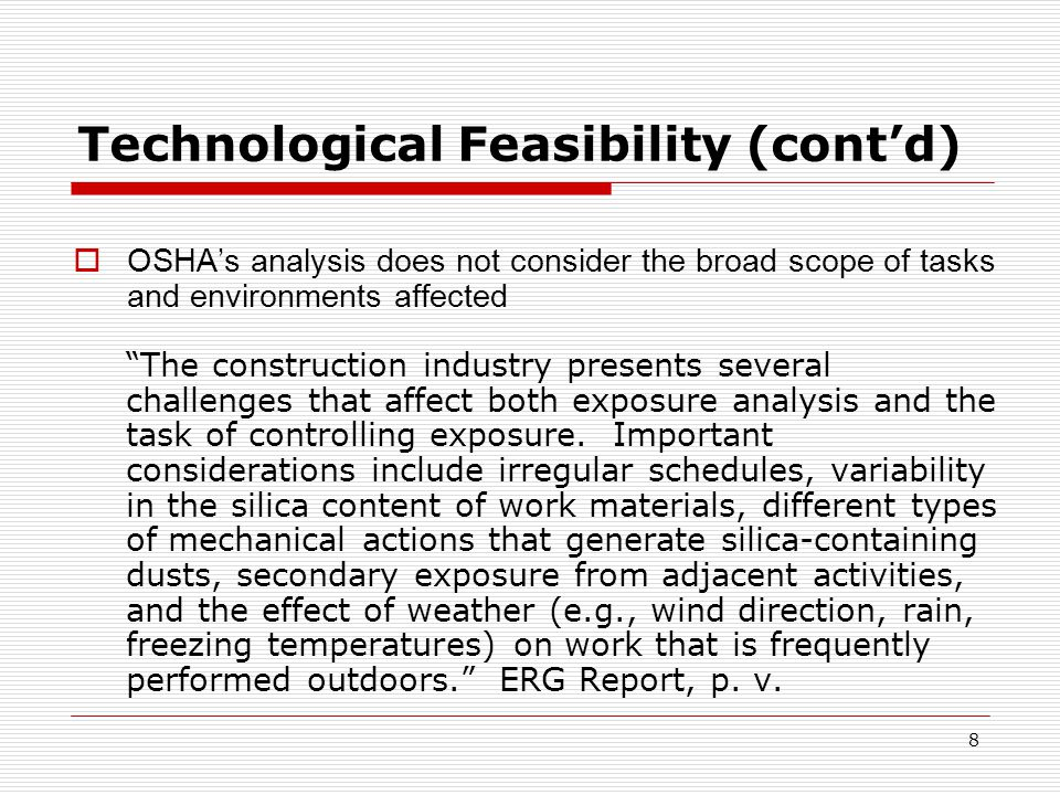 Technological Feasibility (cont'd)  OSHA's analysis does not consider the broad scope of tasks and environments affected The construction industry presents several challenges that affect both exposure analysis and the task of controlling exposure.