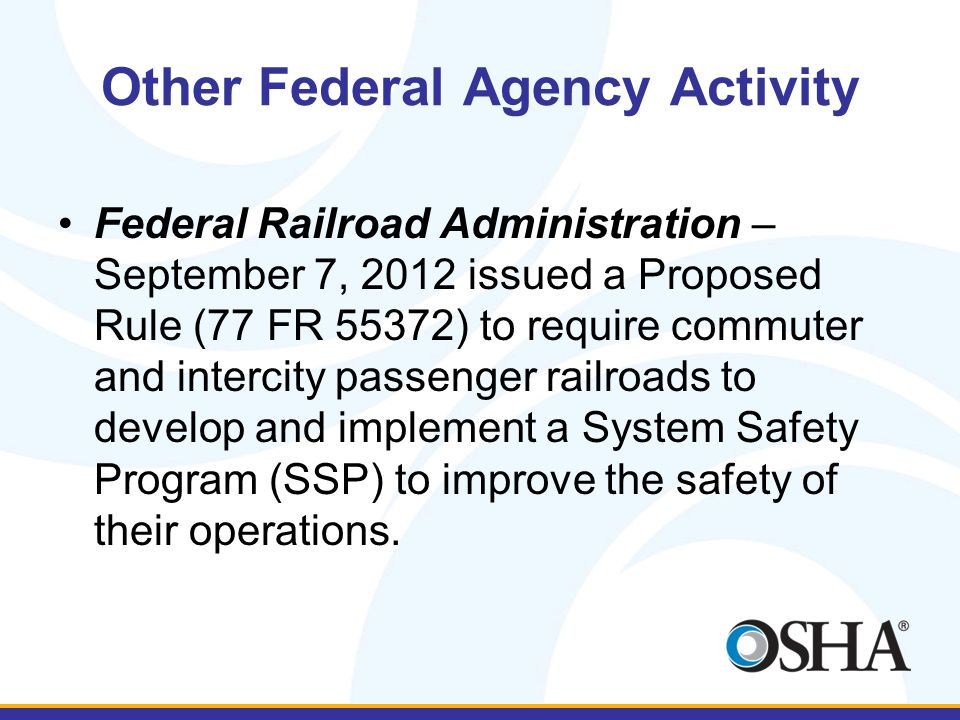 Other Federal Agency Activity Federal Railroad Administration – September 7, 2012 issued a Proposed Rule (77 FR 55372) to require commuter and interci