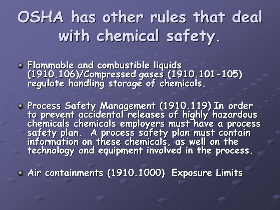 OSHA has other rules that deal with chemical safety. Flammable and combustible liquids (1910.106)/Compressed gases (1910.101-105) regulate handling st