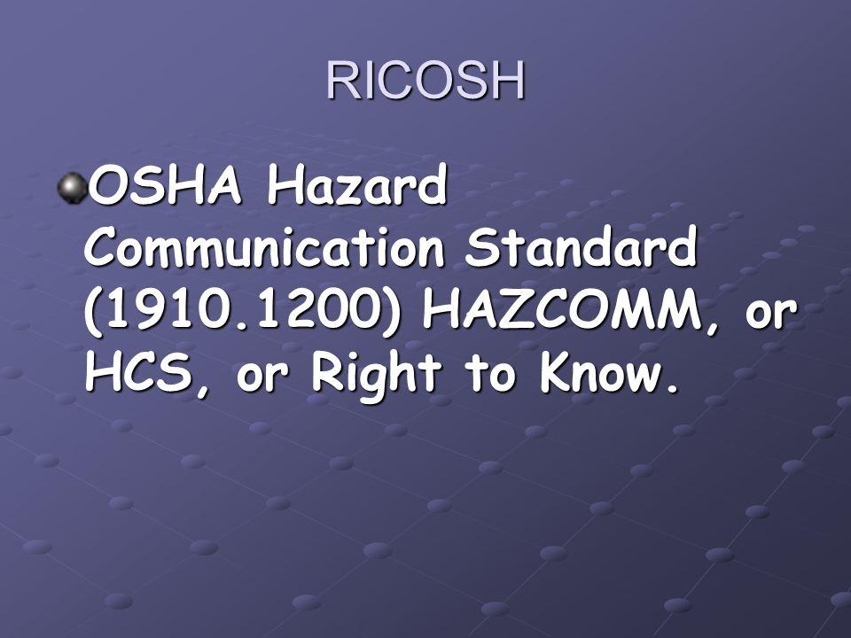 RICOSH OSHA Hazard Communication Standard (1910.1200) HAZCOMM, or HCS, or Right to Know.