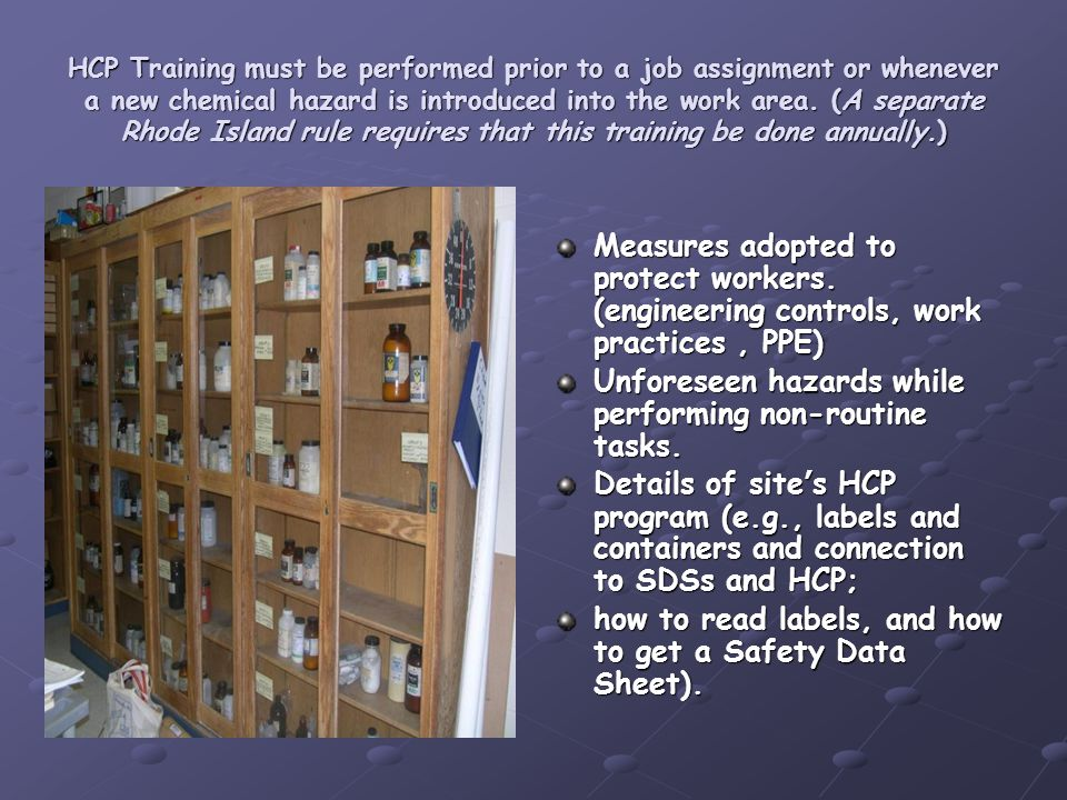 HCP Training must be performed prior to a job assignment or whenever a new chemical hazard is introduced into the work area. (A separate Rhode Island