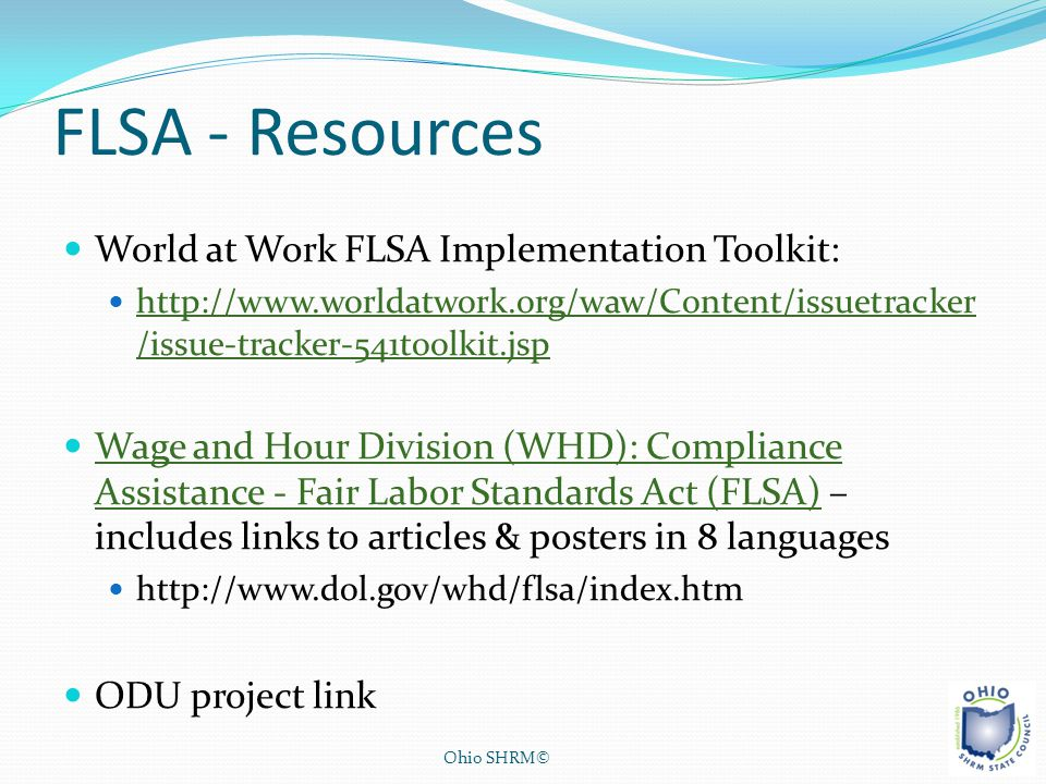 FLSA - Resources World at Work FLSA Implementation Toolkit: http://www.worldatwork.org/waw/Content/issuetracker /issue-tracker-541toolkit.jsp http://w