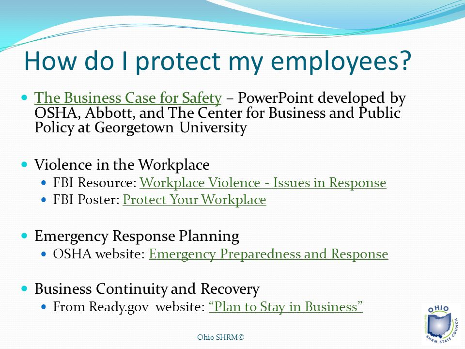 How do I protect my employees? The Business Case for Safety – PowerPoint developed by OSHA, Abbott, and The Center for Business and Public Policy at G