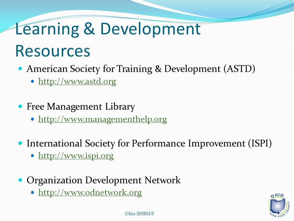 Learning & Development Resources American Society for Training & Development (ASTD) http://www.astd.org Free Management Library http://www.managementh