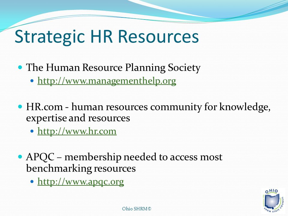 Strategic HR Resources The Human Resource Planning Society http://www.managementhelp.org HR.com - human resources community for knowledge, expertise a