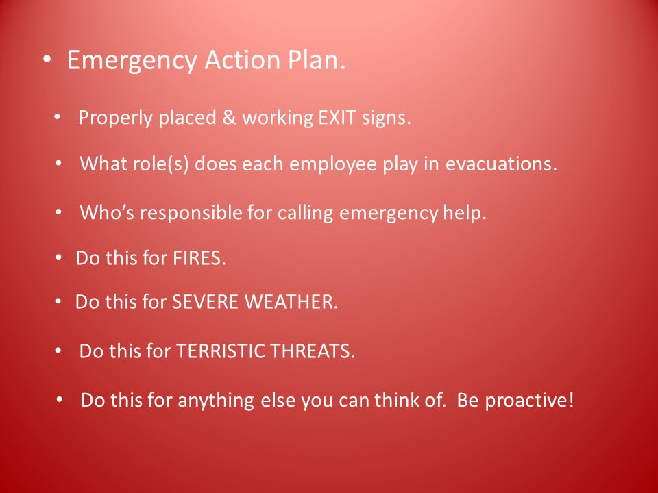 Emergency Action Plan. Properly placed & working EXIT signs.