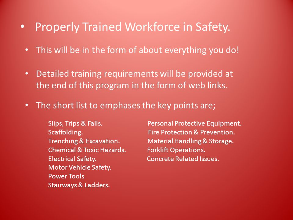 Properly Trained Workforce in Safety. This will be in the form of about everything you do.