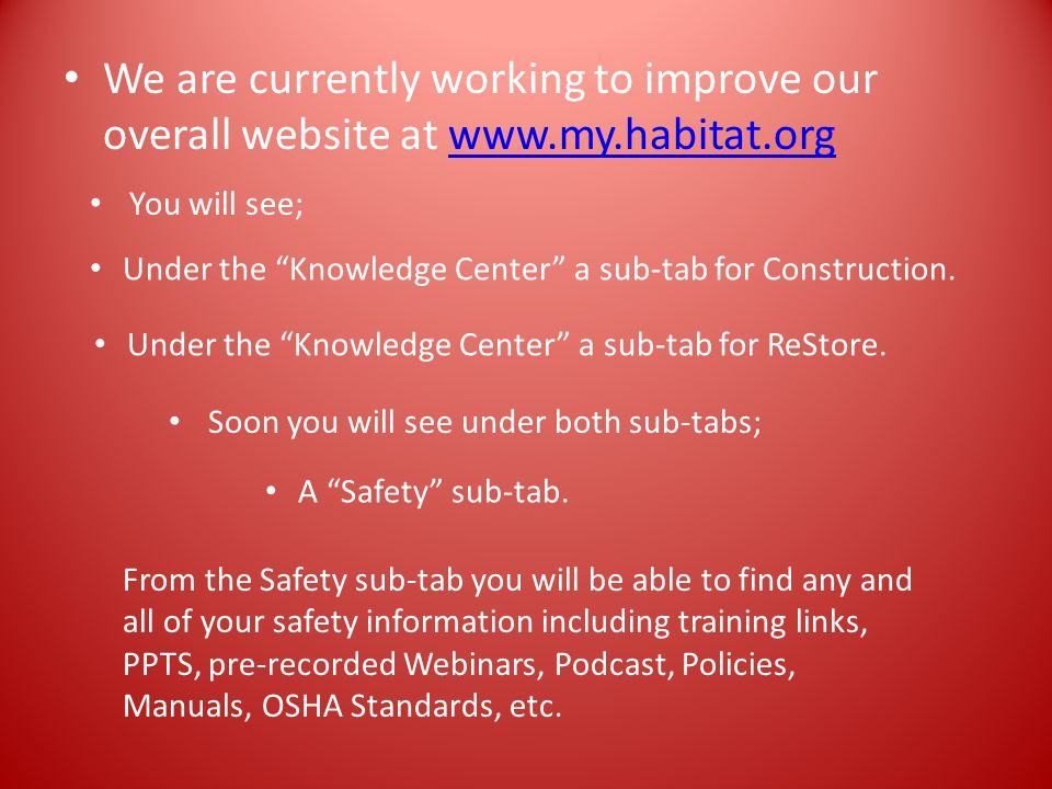 We are currently working to improve our overall website at www.my.habitat.orgwww.my.habitat.org You will see; Under the Knowledge Center a sub-tab for Construction.