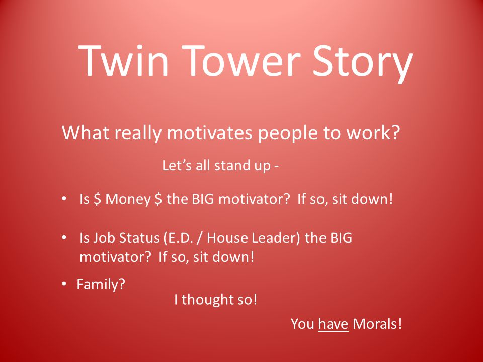Twin Tower Story What really motivates people to work.