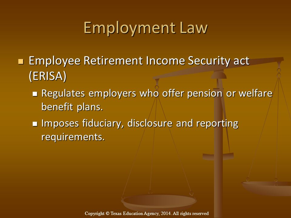Employment Law Employee Retirement Income Security act (ERISA) Employee Retirement Income Security act (ERISA) Regulates employers who offer pension or welfare benefit plans.