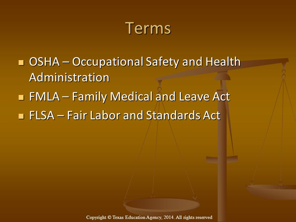 Terms OSHA – Occupational Safety and Health Administration OSHA – Occupational Safety and Health Administration FMLA – Family Medical and Leave Act FM