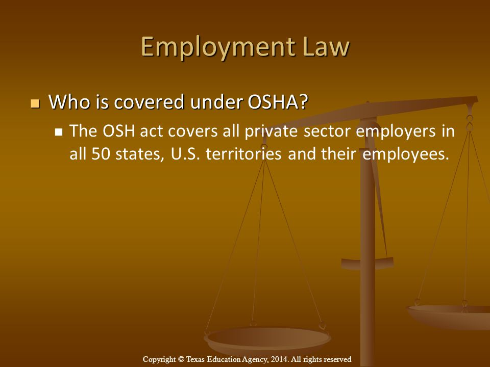 Employment Law Who is covered under OSHA. Who is covered under OSHA.