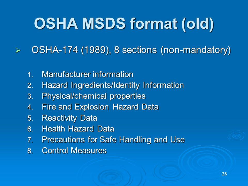 28 OSHA MSDS format (old)  OSHA-174 (1989), 8 sections (non-mandatory) 1.