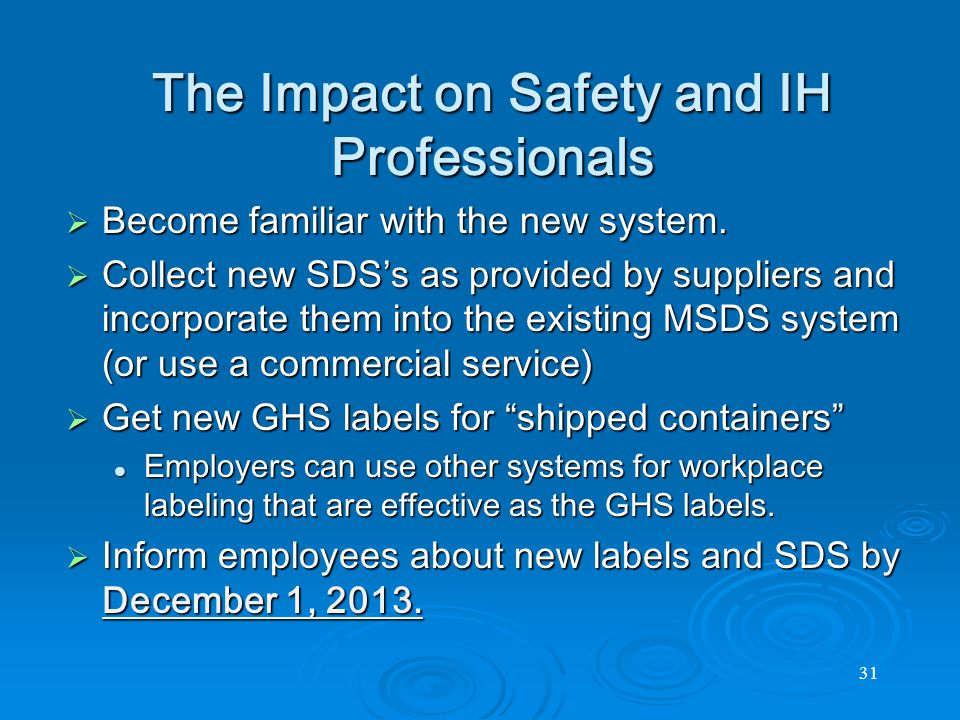 31 The Impact on Safety and IH Professionals  Become familiar with the new system.