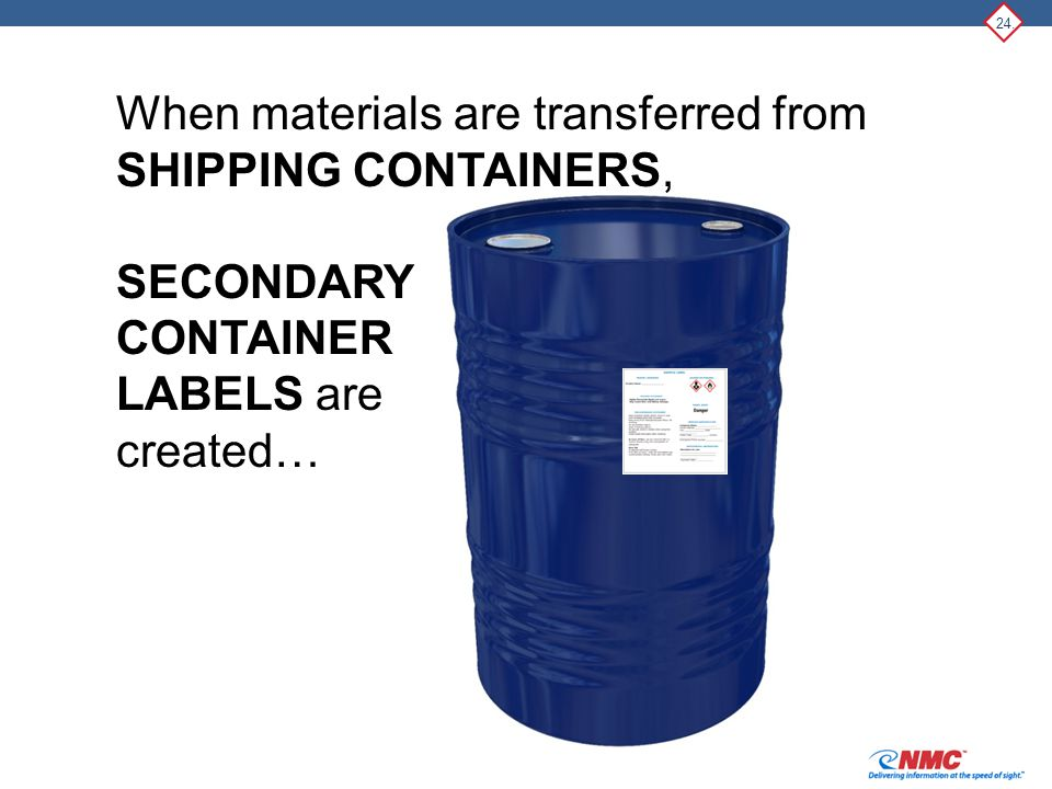 24. When materials are transferred from SHIPPING CONTAINERS, SECONDARY CONTAINER LABELS are created…
