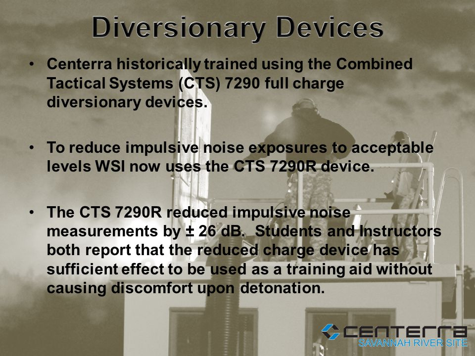 Centerra historically trained using the Combined Tactical Systems (CTS) 7290 full charge diversionary devices.