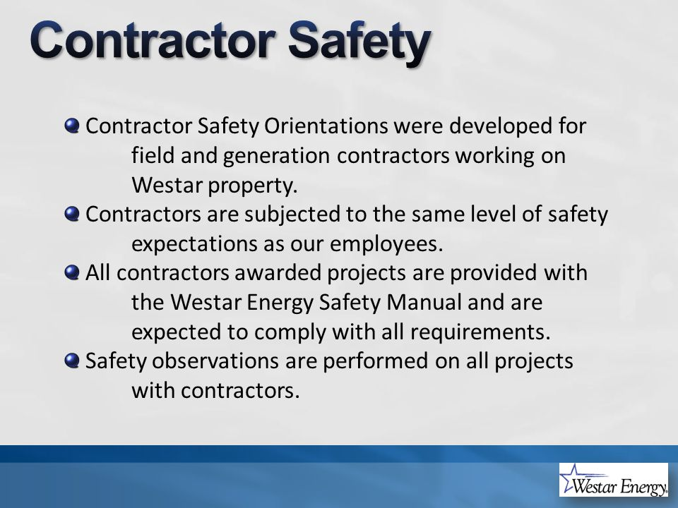 Contractor Safety Orientations were developed for field and generation contractors working on Westar property.