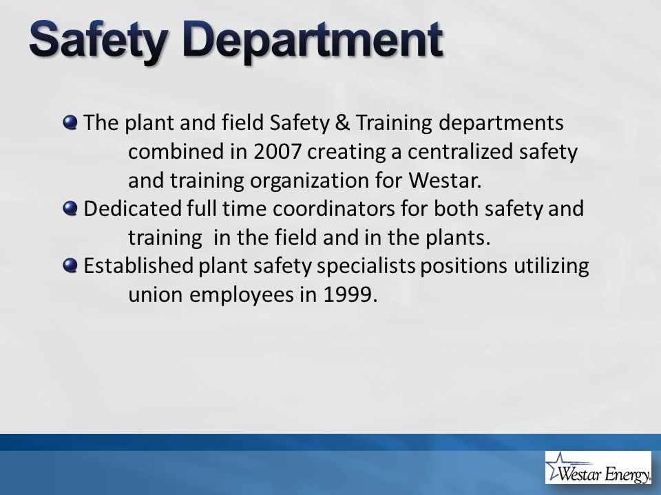 The plant and field Safety & Training departments combined in 2007 creating a centralized safety and training organization for Westar.