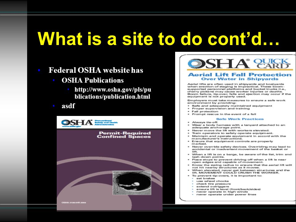 What is a site to do cont'd… Federal OSHA website has OSHA Publications http://www.osha.gov/pls/pu blications/publication.html asdf