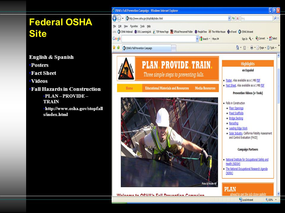 Federal OSHA Site English & Spanish Posters Fact Sheet Videos Fall Hazards in Construction PLAN – PROVIDE – TRAIN http://www.osha.gov/stopfall s/index.html